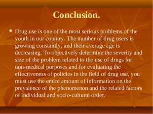 Conclusion. Drug use is one of the most serious problems of the youth in our