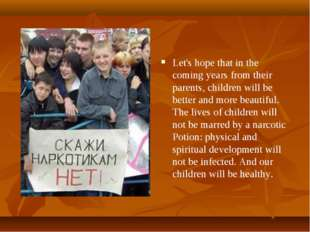 Let's hope that in the coming years from their parents, children will be bett
