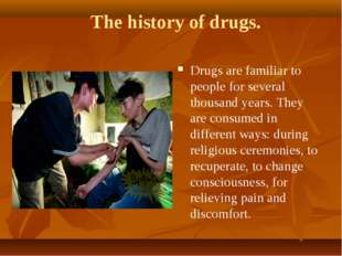 The history of drugs. Drugs are familiar to people for several thousand ye