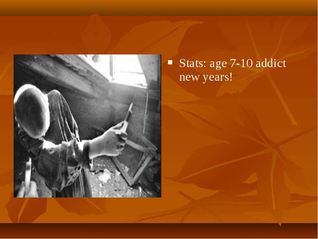 Stats: age 7-10 addict new years!