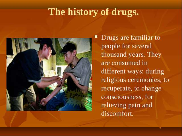 The history of drugs. Drugs are familiar to people for several thousand ye...