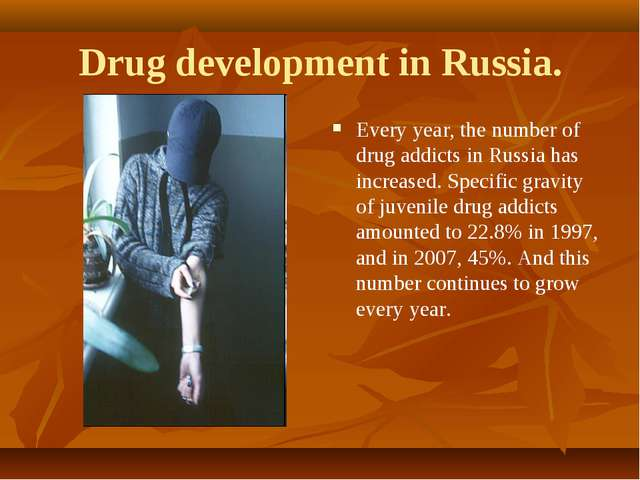 Drug development in Russia. Every year, the number of drug addicts in Russia...