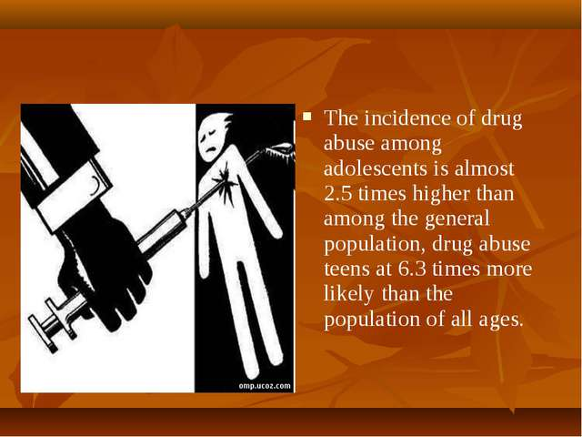The incidence of drug abuse among adolescents is almost 2.5 times higher than...