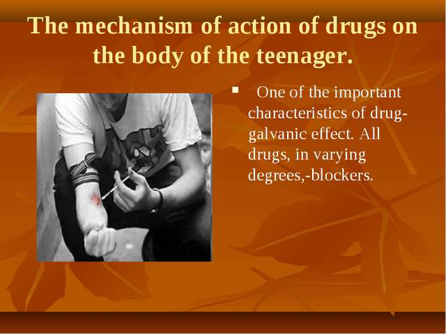 The mechanism of action of drugs on the body of the teenager.  One of the im...