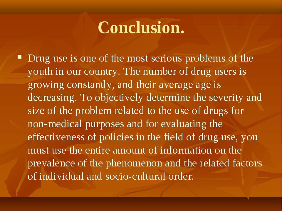 Conclusion. Drug use is one of the most serious problems of the youth in our...