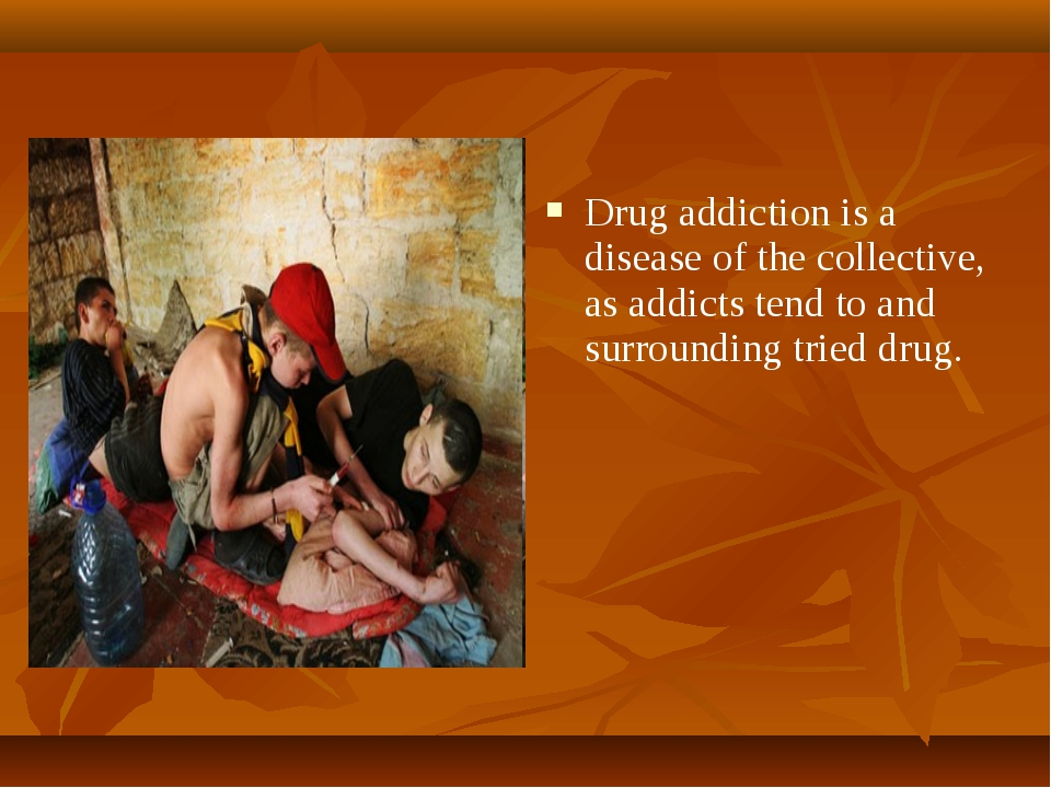 Drug addiction is a disease of the collective, as addicts tend to and surroun...
