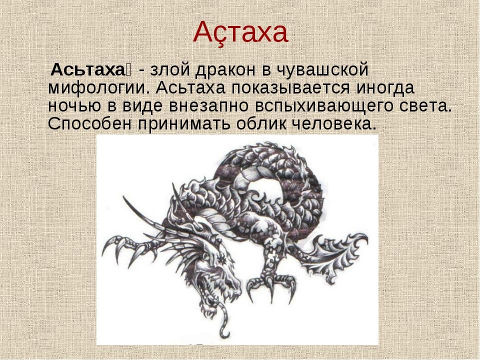 Аçтаха Асьтаха́ - злой дракон в чувашской мифологии. Асьтаха показывается ино...