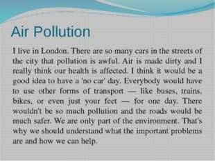 Air Pollution I live in London. There are so many cars in the streets of the