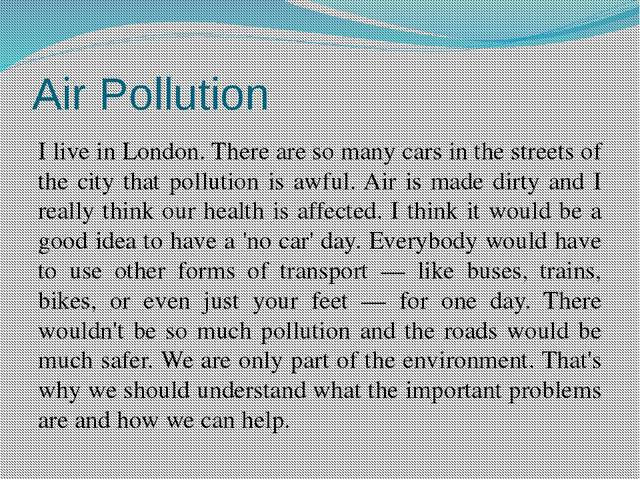 Air Pollution I live in London. There are so many cars in the streets of the...