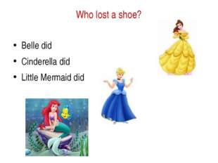 Who lost a shoe? Belle did Cinderella did Little Mermaid did