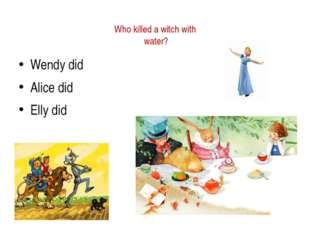 Who killed a witch with water? Wendy did Alice did Elly did