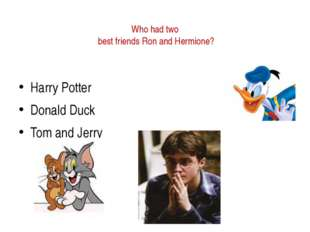 Who had two best friends Ron and Hermione? Harry Potter Donald Duck Tom and