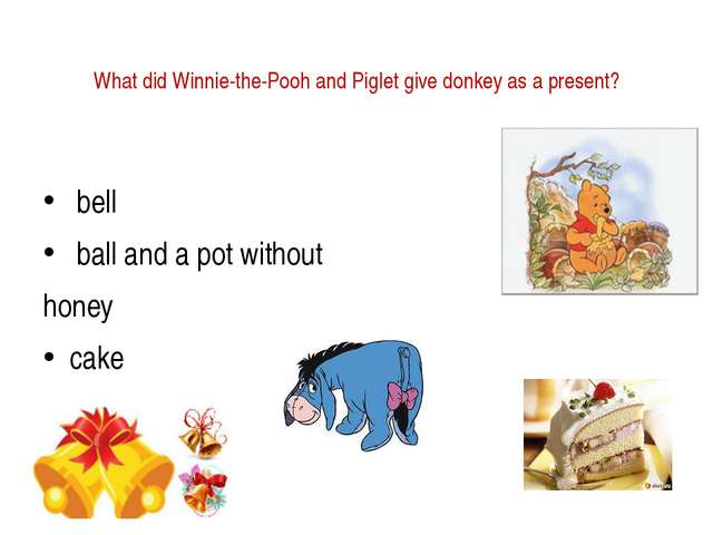 What did Winnie-the-Pooh and Piglet give donkey as a present?  bell   ball a...