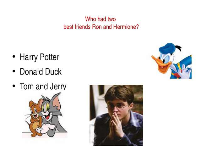 Who had two best friends Ron and Hermione? Harry Potter Donald Duck Tom and...