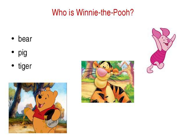 Who is Winnie-the-Pooh? bear  pig tiger