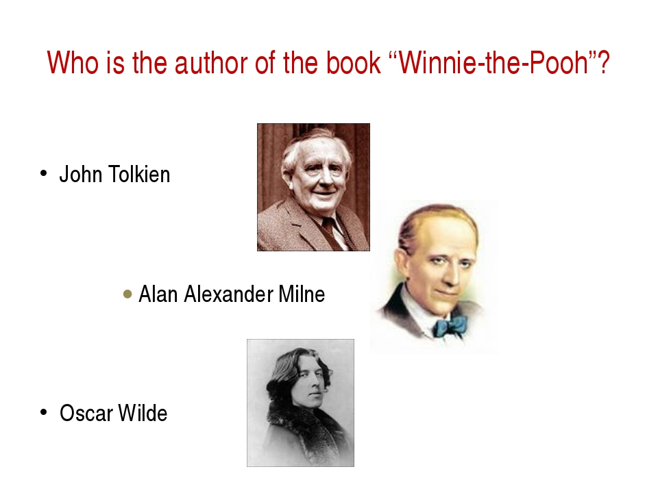 "Who is the author of the book ""Winnie-the-Pooh""? John Tolkien  Alan Alexande..."