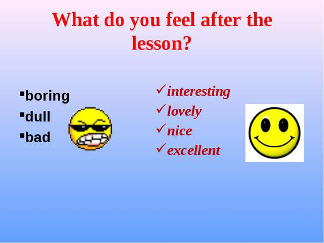 What do you feel after the lesson? boring dull bad interesting lovely nice ex...
