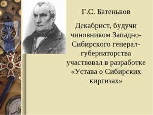 Г.С. Батеньков Декабрист, будучи чиновником Западно-Сибирского генерал-губерн