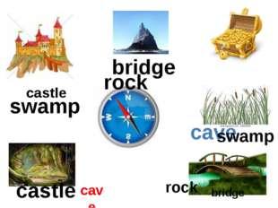 castle castle cave cave swamp swamp bridge bridge rock rock