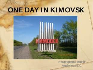 Has prepared: teacher Agafonova E.O. ONE DAY IN KIMOVSK