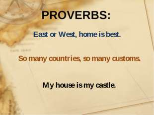 East or West, home is best. So many countries, so many customs. My house is m