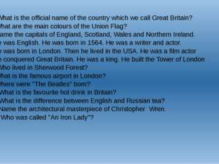1 . What is the official name of the country which we call Great Britain? 2.