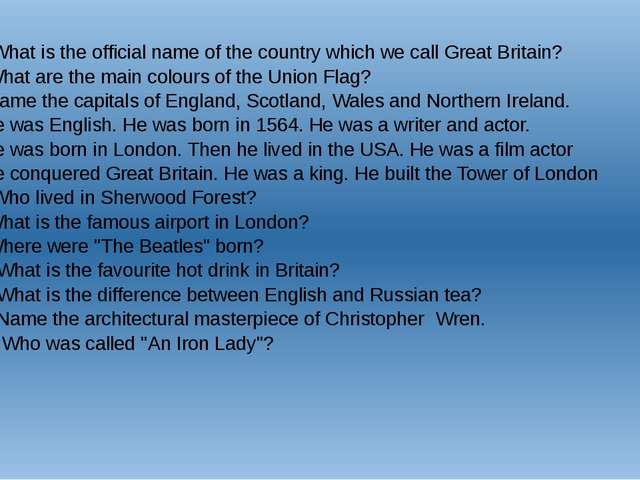 1 . What is the official name of the country which we call Great Britain? 2....