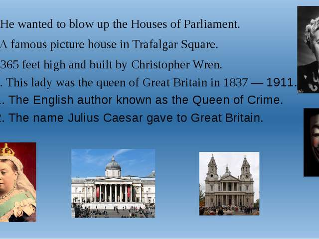 7. He wanted to blow up the Houses of Parliament. 8. A famous picture house i...