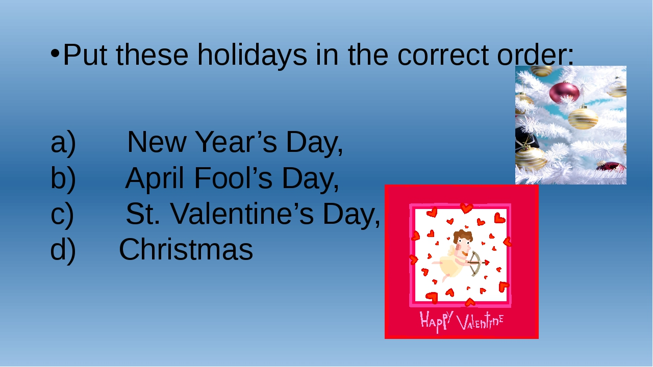 Put these holidays in the correct order: a)      New Year's Day, b)      Apri...