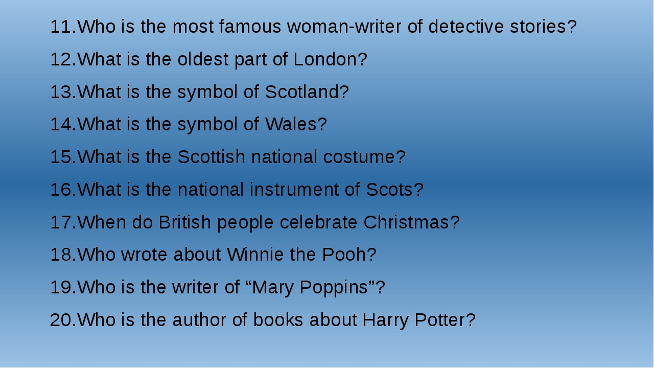 11.Who is the most famous woman-writer of detective stories? 12.What is the o...