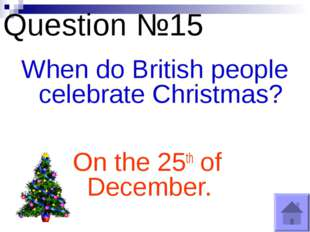 Question №15 When do British people celebrate Christmas? On the 25th of Decem