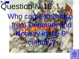 Question №18 Who came to Britain from Denmark and Norway in the 9th century?