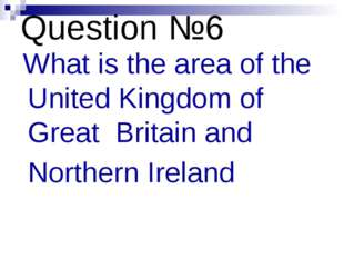 Question №6 What is the area of the United Kingdom of Great Britain and North
