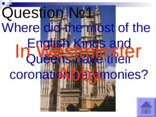 Question №1 Where did the most of the English Kings and Queens have their cor