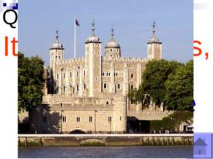 Question №5 What was the Tower of London in the past? It was a fortress, a pa