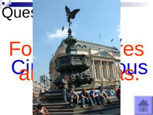 Question №12 What is Piccadilly Circus Famous for? For its theatres and cinem