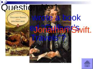 "Question № 1 Who wrote a book called ""Gulliver's Travels""? Jonathan Swift."