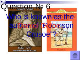 "Question № 6 Who is known as the author of ""Robinson Crusoe""? Daniel Defoe."