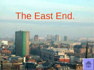 The East End.