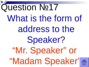 "Question №17 What is the form of address to the Speaker? ""Mr. Speaker"" or ""Ma"