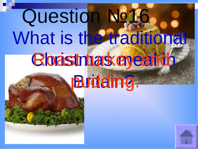 Question №16 What is the traditional Christmas meal in Britain? Roast turkey...