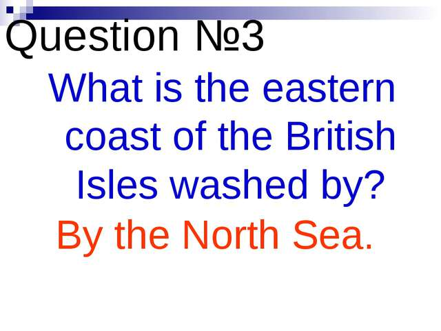 Question №3 What is the eastern coast of the British Isles washed by? By the...