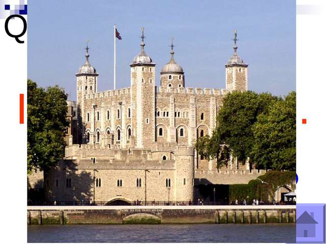 Question №6 What is the Tower of London now? It is a museum.