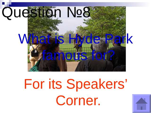 Question №8 What is Hyde Park famous for? For its Speakers' Corner.