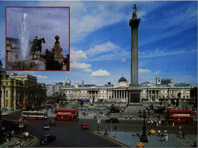 Question №9 What is there in the centre of Trafalgar Square? Nelson's Column.