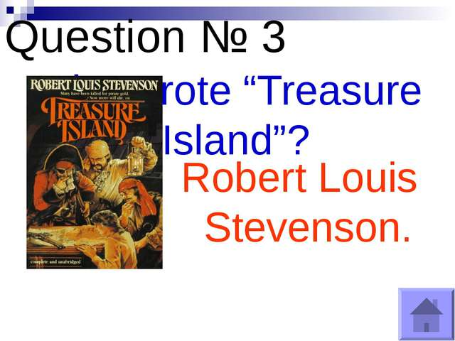 "Question № 3 Who wrote ""Treasure Island""? Robert Louis Stevenson."