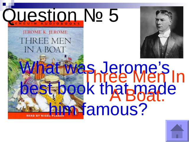 Question № 5 What was Jerome's best book that made him famous? Three Men In A...