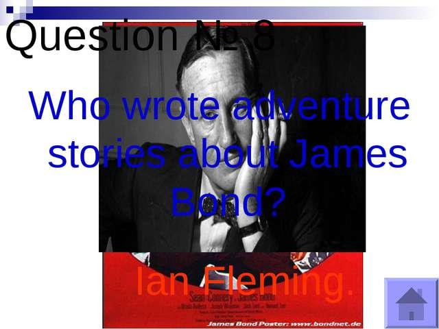 Question № 8 Who wrote adventure stories about James Bond? Ian Fleming.