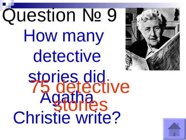 Question № 9 How many detective stories did Agatha Christie write? 75 detecti...