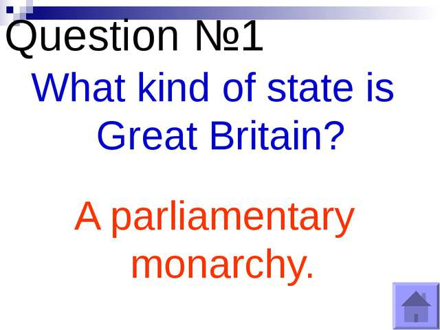 Question №1 What kind of state is Great Britain? A parliamentary monarchy.
